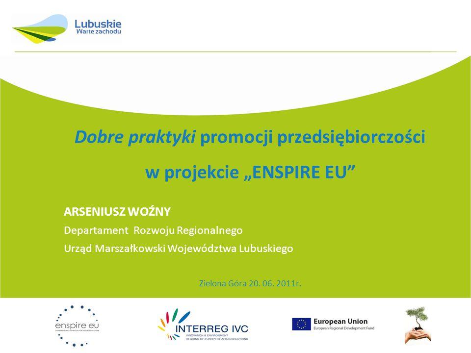 """Dobre praktyki promocji przedsiębiorczości w projekcie """"ENSPIRE EU"""" ARSENIUSZ WOŹNY Departament Rozwoju Regionalnego Urząd Marszałkowski Województwa L"""