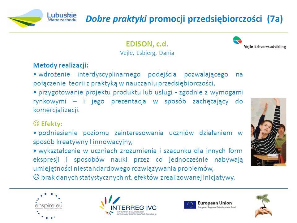Dobre praktyki promocji przedsiębiorczości (7a) Metody realizacji: wdrożenie interdyscyplinarnego podejścia pozwalającego na połączenie teorii z prakt