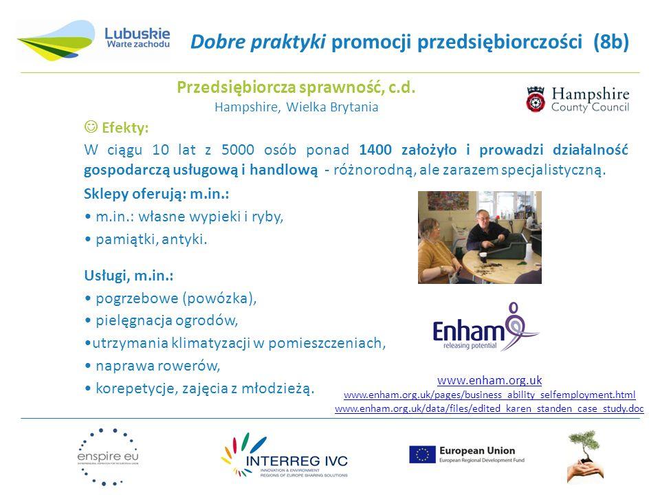 Dobre praktyki promocji przedsiębiorczości (8b) www.enham.org.uk www.enham.org.uk/pages/business_ability_selfemployment.html www.enham.org.uk/data/fil