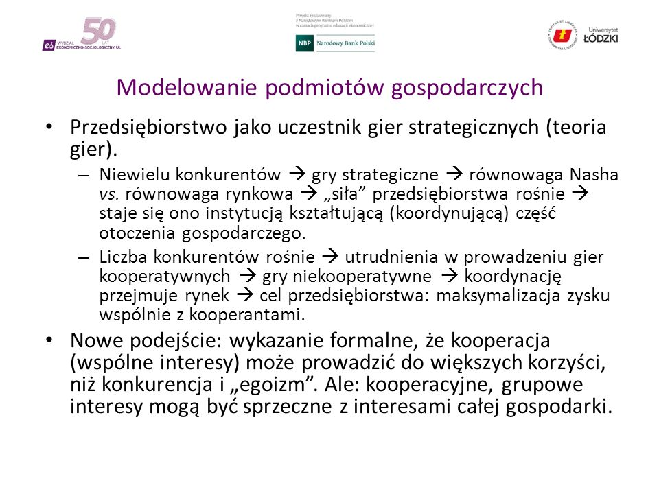 Modelowanie podmiotów gospodarczych Przedsiębiorstwo jako uczestnik gier strategicznych (teoria gier).