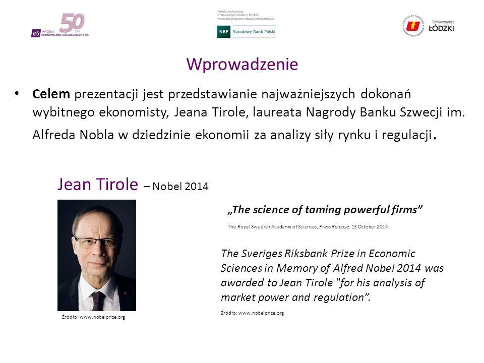 Wprowadzenie Celem prezentacji jest przedstawianie najważniejszych dokonań wybitnego ekonomisty, Jeana Tirole, laureata Nagrody Banku Szwecji im.