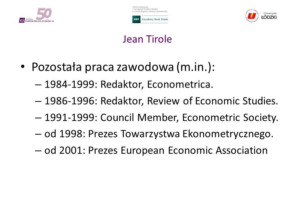 Jean Tirole Pozostała praca zawodowa (m.in.): – 1984-1999: Redaktor, Econometrica.