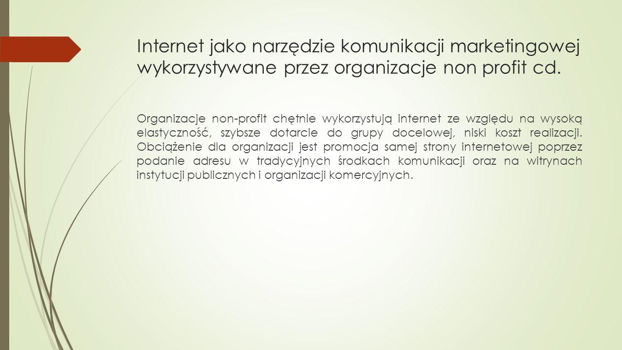 Internet jako narzędzie komunikacji marketingowej wykorzystywane przez organizacje non profit cd.