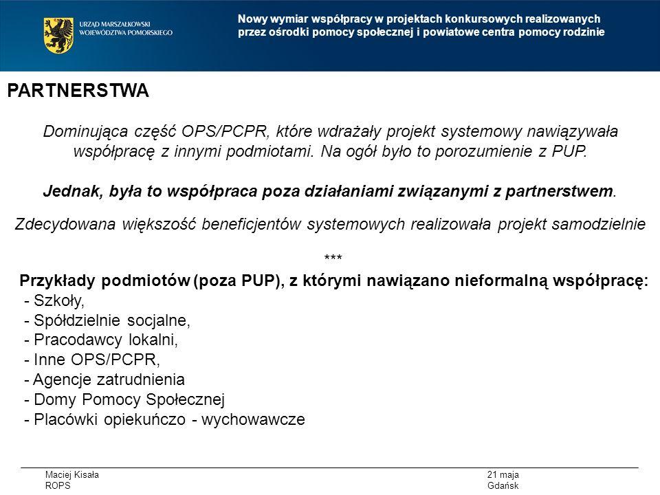 Maciej Kisała ROPS 21 maja Gdańsk Nowy wymiar współpracy w projektach konkursowych realizowanych przez ośrodki pomocy społecznej i powiatowe centra pomocy rodzinie Partnerstwo RPO WP oznacza zaangażowanie we wspólną realizację projektu co najmniej dwóch samodzielnych, niezależnych podmiotów, wymienionych we wniosku o dofinansowanie projektu, których udział jest uzasadniony, konieczny i niezbędny, gdyż może przyczynić się do osiągnięcia celów projektu w wymiarze większym niż przy zaangażowaniu w jego realizację jedynie wnioskodawcy, spowodować synergię albo umożliwić całościowe potraktowanie zagadnienia, którego dotyczy projekt.