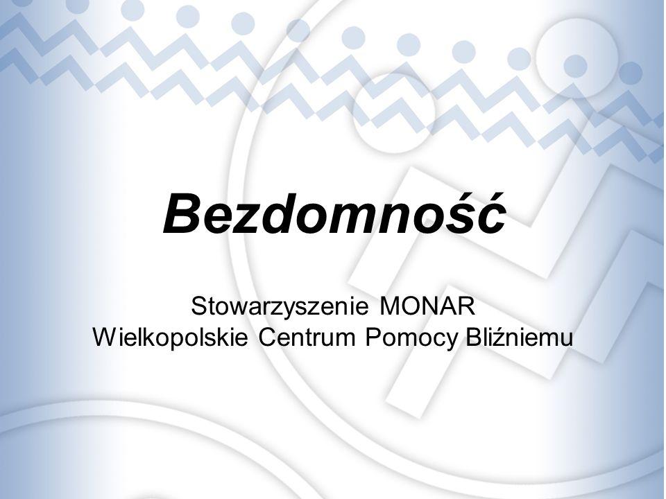Bezdomność Stowarzyszenie MONAR Wielkopolskie Centrum Pomocy Bliźniemu