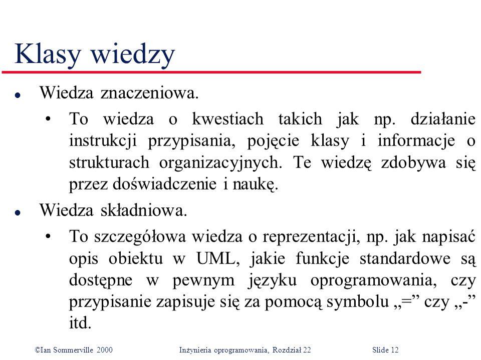 ©Ian Sommerville 2000 Inżynieria oprogramowania, Rozdział 22Slide 12 Klasy wiedzy l Wiedza znaczeniowa.