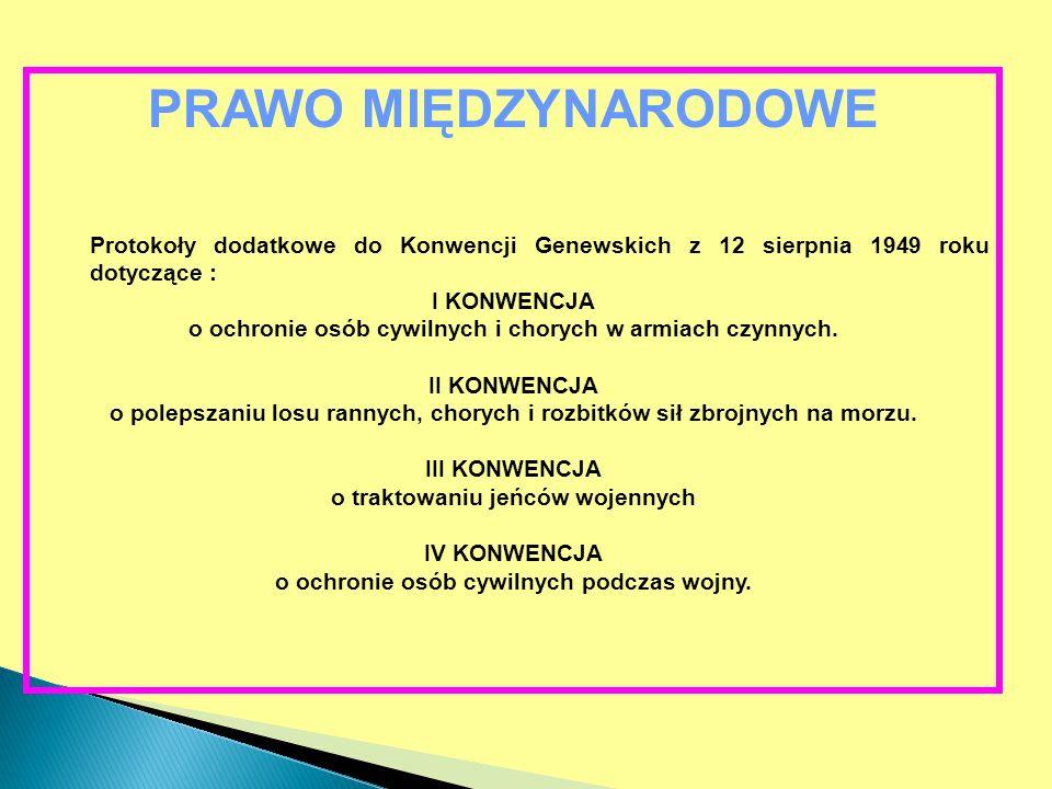 PRAWO MIĘDZYNARODOWE Protokoły dodatkowe do Konwencji Genewskich z 12 sierpnia 1949 roku dotyczące : I KONWENCJA o ochronie osób cywilnych i chorych w armiach czynnych.