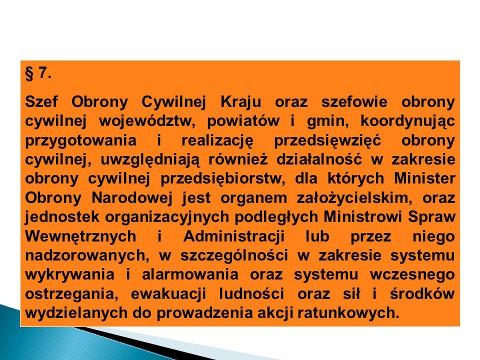 § 7. Szef Obrony Cywilnej Kraju oraz szefowie obrony cywilnej województw, powiatów i gmin, koordynując przygotowania i realizację przedsięwzięć obrony