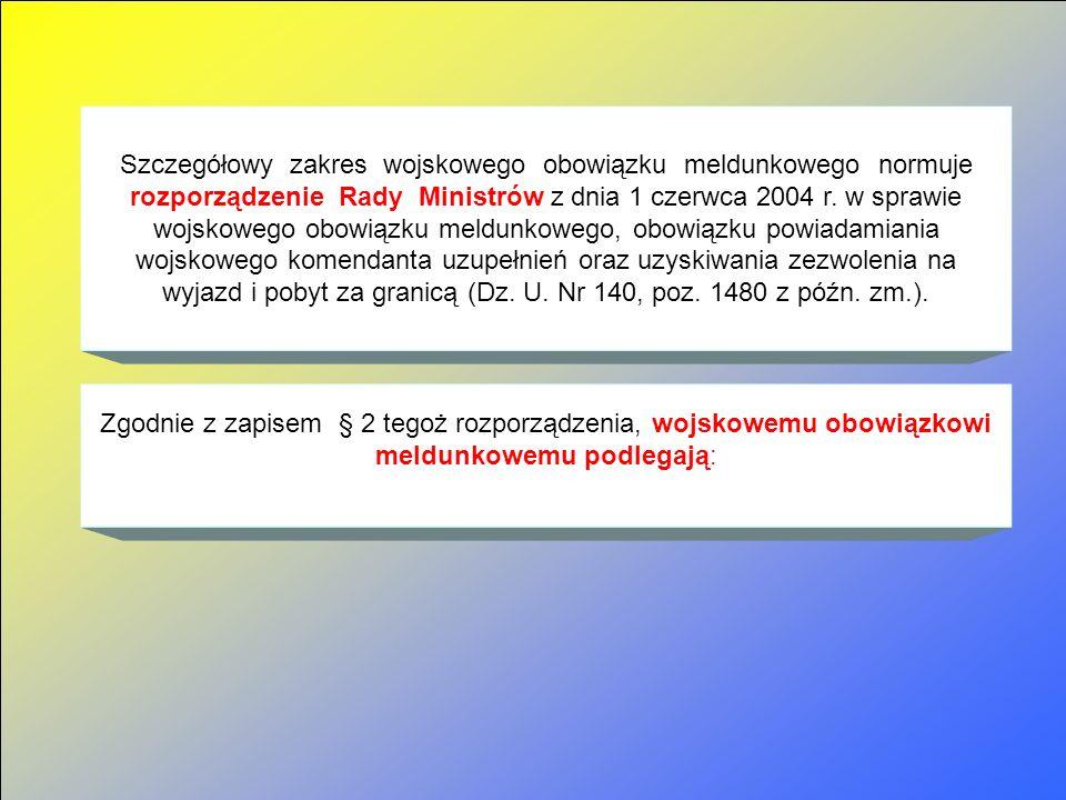Szczegółowy zakres wojskowego obowiązku meldunkowego normuje rozporządzenie Rady Ministrów z dnia 1 czerwca 2004 r.
