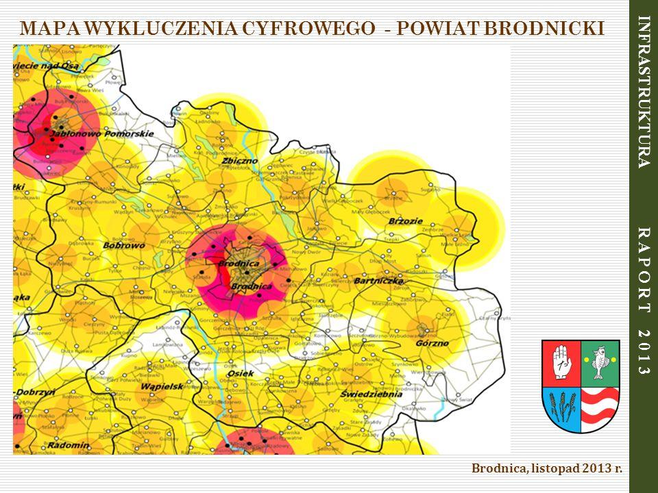 Brodnica, listopad 2013 r. MAPA WYKLUCZENIA CYFROWEGO - POWIAT BRODNICKI INFRASTRUKTURA R A P O R T 2 0 1 3