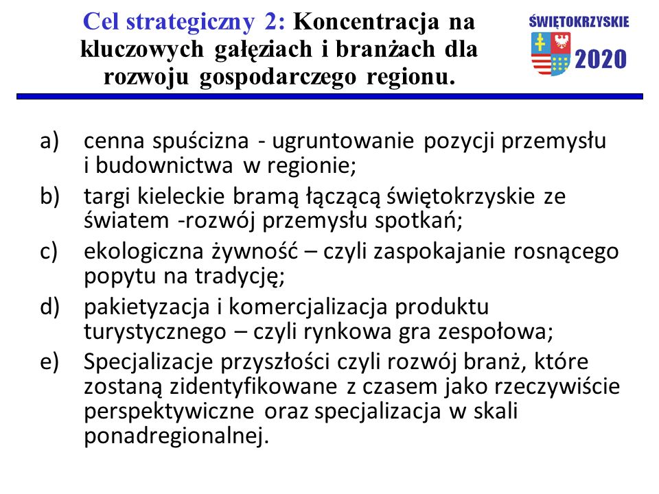 Cel strategiczny 2: Koncentracja na kluczowych gałęziach i branżach dla rozwoju gospodarczego regionu. a)cenna spuścizna - ugruntowanie pozycji przemy