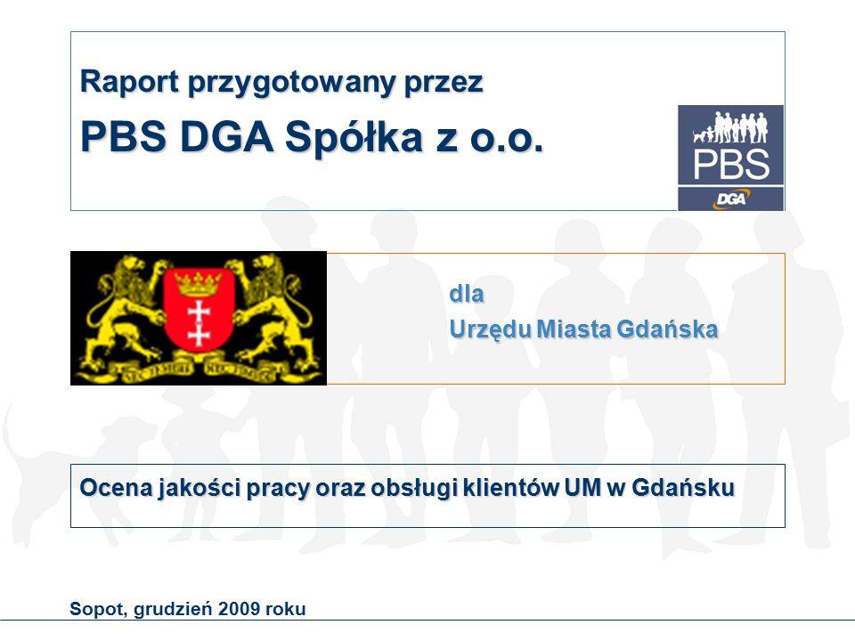 Sopot, grudzień 2009 roku dla Urzędu Miasta Gdańska Ocena jakości pracy oraz obsługi klientów UM w Gdańsku Raport przygotowany przez PBS DGA Spółka z