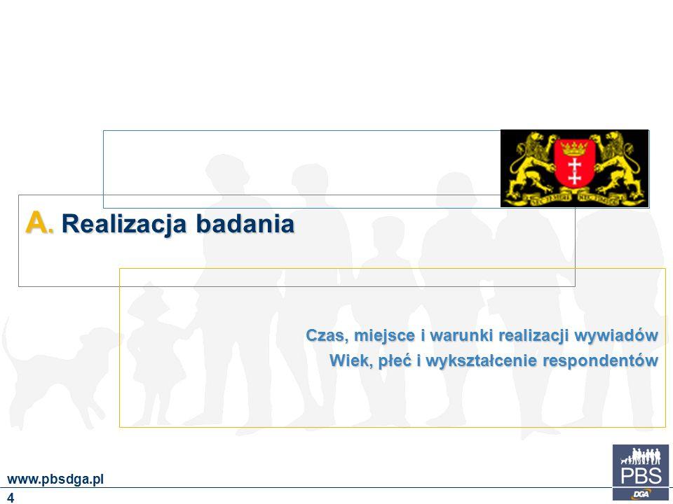 A. Realizacja badania Czas, miejsce i warunki realizacji wywiadów Wiek, płeć i wykształcenie respondentów 4 www.pbsdga.pl