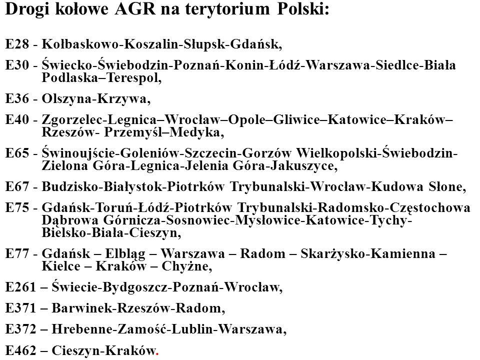 Drogi kołowe AGR na terytorium Polski: E28 - Kołbaskowo-Koszalin-Słupsk-Gdańsk, E30 - Świecko-Świebodzin-Poznań-Konin-Łódź-Warszawa-Siedlce-Biała Podlaska–Terespol, E36 - Olszyna-Krzywa, E40 - Zgorzelec-Legnica–Wrocław–Opole–Gliwice–Katowice–Kraków– Rzeszów- Przemyśl–Medyka, E65 - Świnoujście-Goleniów-Szczecin-Gorzów Wielkopolski-Świebodzin- Zielona Góra-Legnica-Jelenia Góra-Jakuszyce, E67 - Budzisko-Białystok-Piotrków Trybunalski-Wrocław-Kudowa Słone, E75 - Gdańsk-Toruń-Łódź-Piotrków Trybunalski-Radomsko-Częstochowa Dąbrowa Górnicza-Sosnowiec-Mysłowice-Katowice-Tychy- Bielsko-Biała-Cieszyn, E77 - Gdańsk – Elbląg – Warszawa – Radom – Skarżysko-Kamienna – Kielce – Kraków – Chyżne, E261 – Świecie-Bydgoszcz-Poznań-Wrocław, E371 – Barwinek-Rzeszów-Radom, E372 – Hrebenne-Zamość-Lublin-Warszawa, E462 – Cieszyn-Kraków.