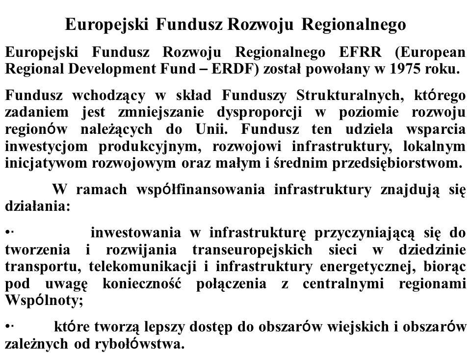Europejski Fundusz Rozwoju Regionalnego Europejski Fundusz Rozwoju Regionalnego EFRR (European Regional Development Fund – ERDF) został powołany w 1975 roku.