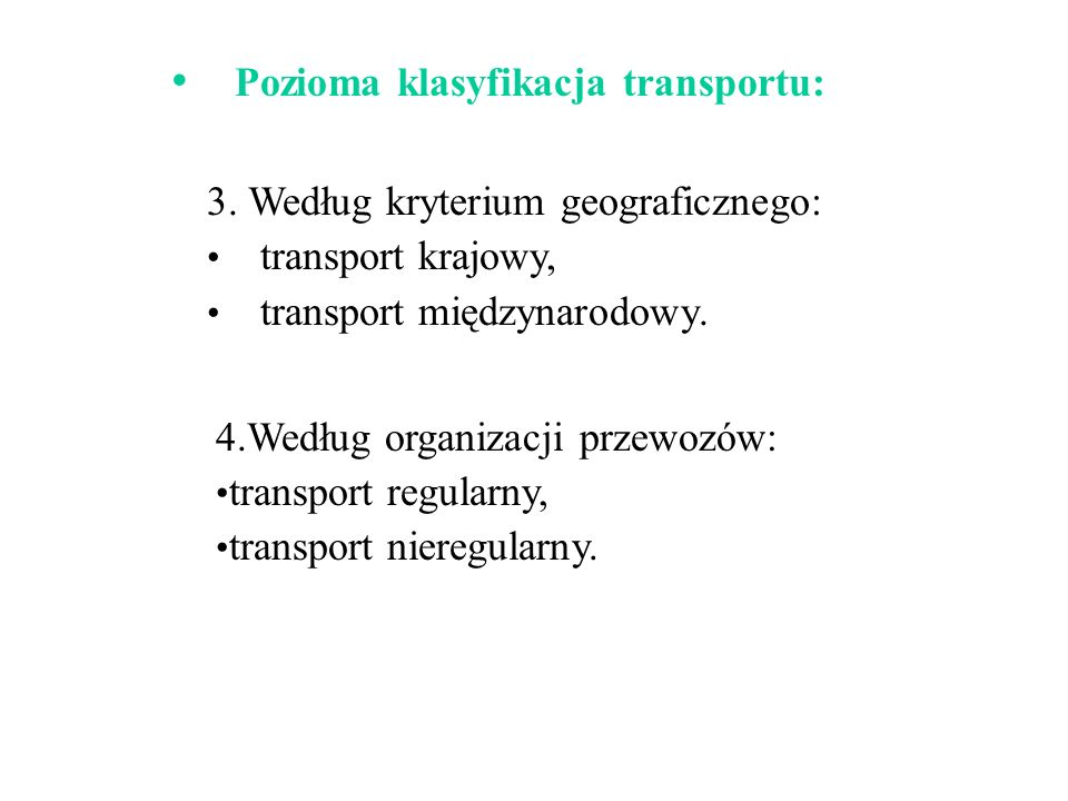 3.Według kryterium geograficznego: transport krajowy, transport międzynarodowy.