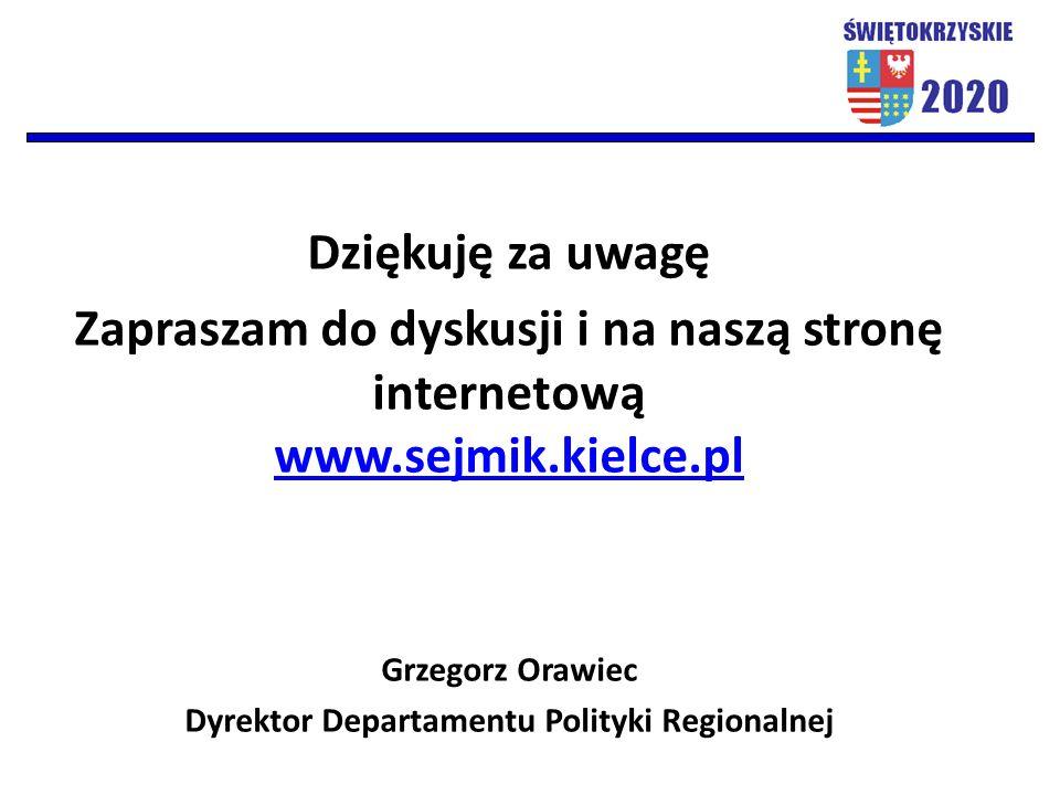 Dziękuję za uwagę Zapraszam do dyskusji i na naszą stronę internetową www.sejmik.kielce.pl Grzegorz Orawiec Dyrektor Departamentu Polityki Regionalnej