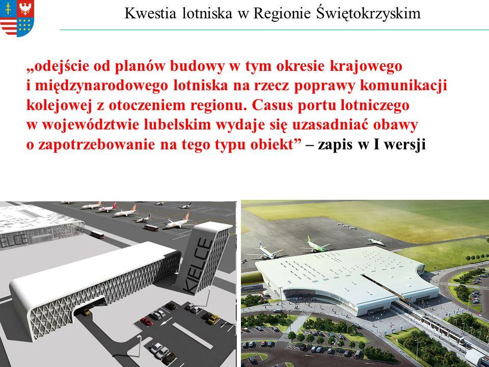 """Kwestia lotniska w Regionie Świętokrzyskim """"odejście od planów budowy w tym okresie krajowego i międzynarodowego lotniska na rzecz poprawy komunikacji kolejowej z otoczeniem regionu."""