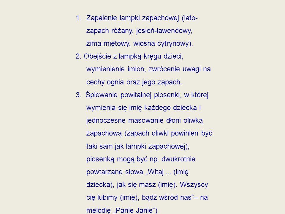 1.Zapalenie lampki zapachowej (lato- zapach różany, jesień-lawendowy, zima-miętowy, wiosna-cytrynowy).