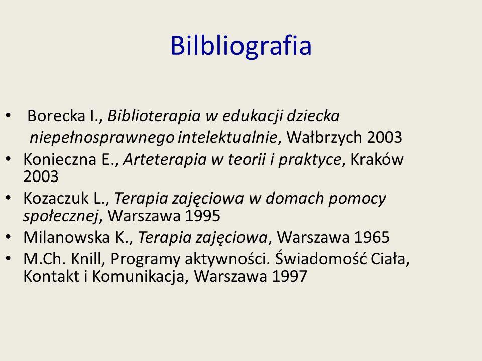 Bilbliografia Borecka I., Biblioterapia w edukacji dziecka niepełnosprawnego intelektualnie, Wałbrzych 2003 Konieczna E., Arteterapia w teorii i prakt