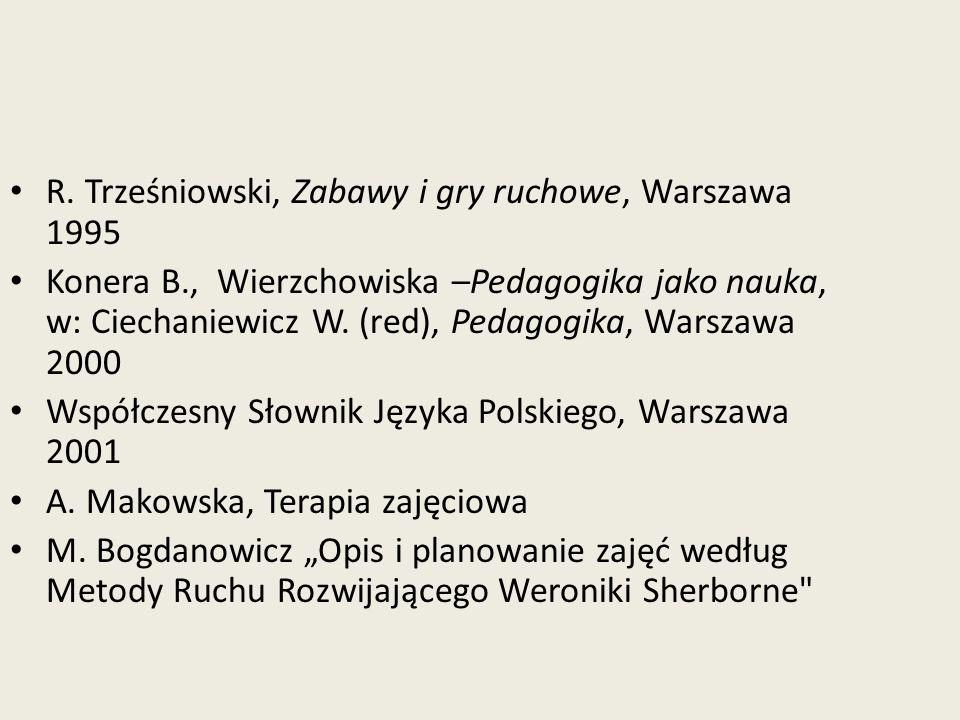 R. Trześniowski, Zabawy i gry ruchowe, Warszawa 1995 Konera B., Wierzchowiska –Pedagogika jako nauka, w: Ciechaniewicz W. (red), Pedagogika, Warszawa