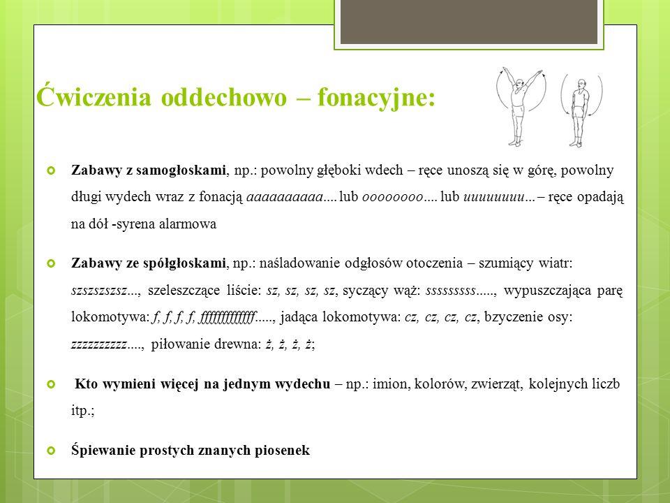 Ćwiczenia oddechowo – fonacyjne:  Zabawy z samogłoskami, np.: powolny głęboki wdech – ręce unoszą się w górę, powolny długi wydech wraz z fonacją aaa
