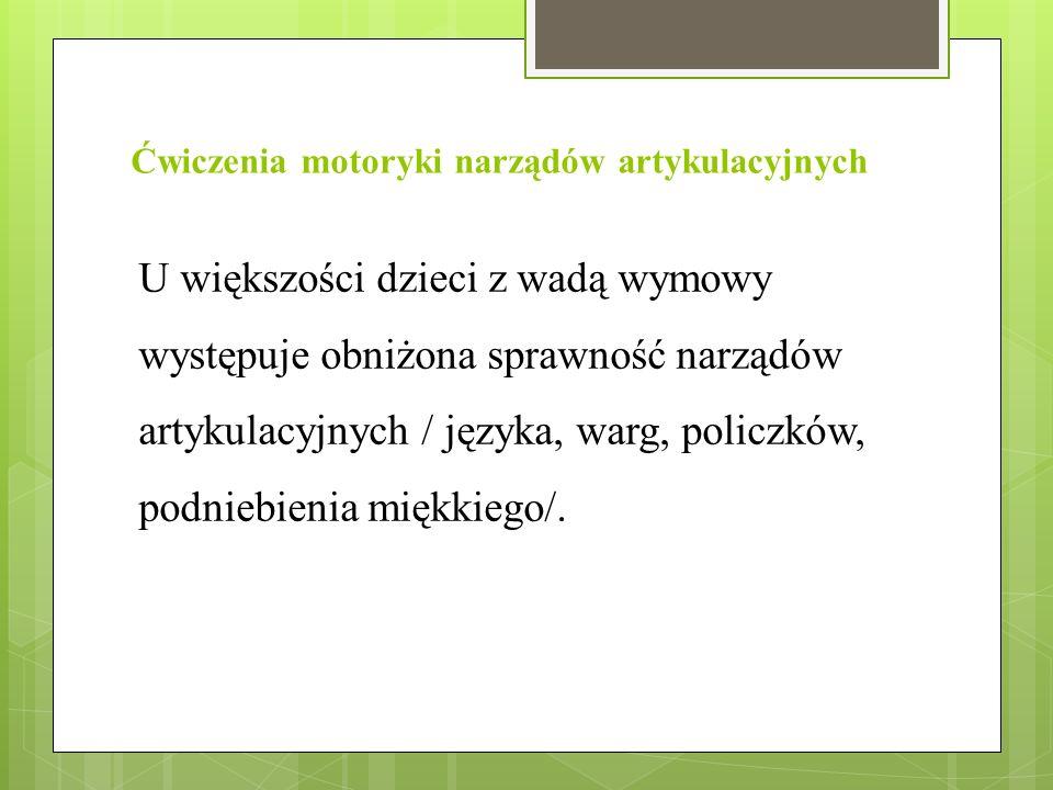 Ćwiczenia motoryki narządów artykulacyjnych U większości dzieci z wadą wymowy występuje obniżona sprawność narządów artykulacyjnych / języka, warg, po
