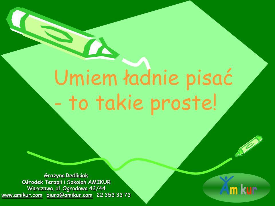 Grażyna Redlisiak Ośrodek Terapii i Szkoleń AMIKUR Warszawa, ul. Ogrodowa 42/44 www.amikur.comwww.amikur.com biuro@amikur.com 22 353 33 73 biuro@amiku