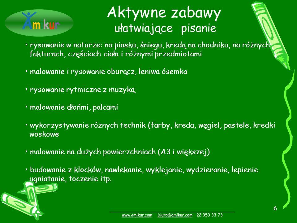 6 _________________________________________________ www.amikur.comwww.amikur.com biuro@amikur.com 22 353 33 73biuro@amikur.com Aktywne zabawy ułatwiaj