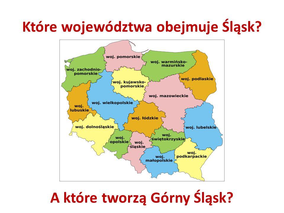 Które województwa obejmuje Śląsk? A które tworzą Górny Śląsk?