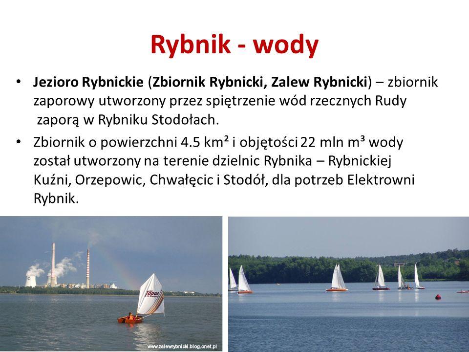 Rybnik - wody Jezioro Rybnickie (Zbiornik Rybnicki, Zalew Rybnicki) – zbiornik zaporowy utworzony przez spiętrzenie wód rzecznych Rudy zaporą w Rybniku Stodołach.