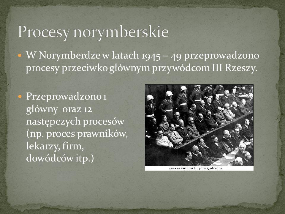 W Norymberdze w latach 1945 – 49 przeprowadzono procesy przeciwko głównym przywódcom III Rzeszy.