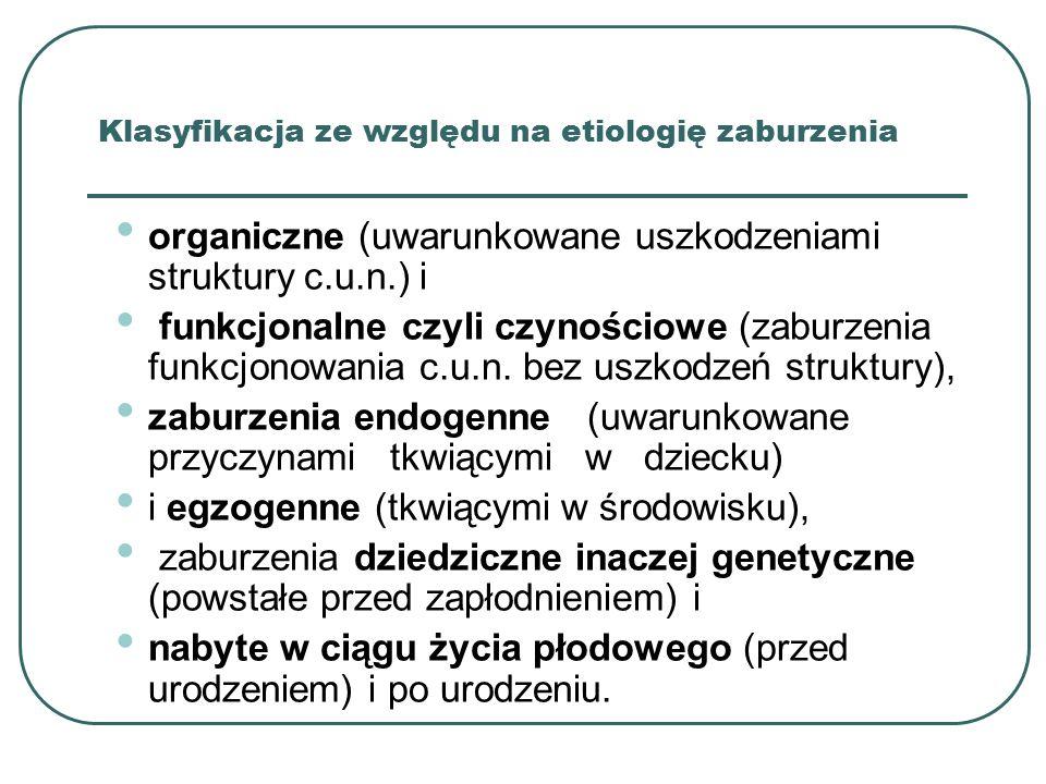 Klasyfikacja ze względu na etiologię zaburzenia organiczne (uwarunkowane uszkodzeniami struktury c.u.n.) i funkcjonalne czyli czynościowe (zaburzenia