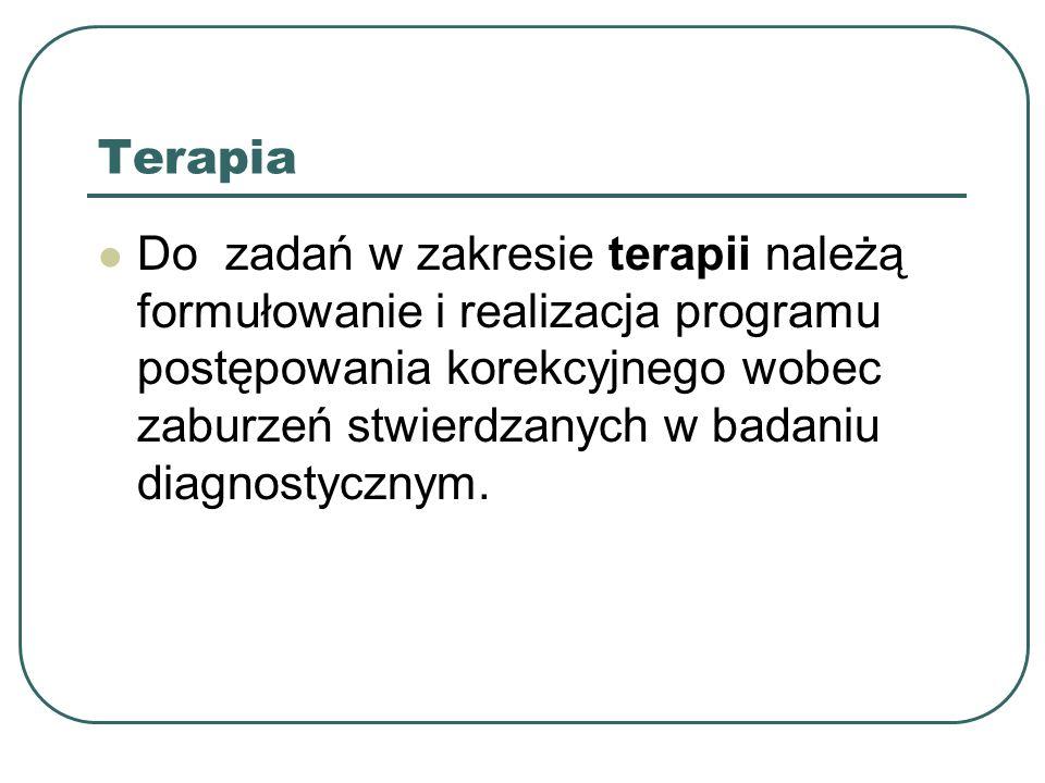 Terapia Do zadań w zakresie terapii należą formułowanie i realizacja programu postępowania korekcyjnego wobec zaburzeń stwierdzanych w badaniu diagnos