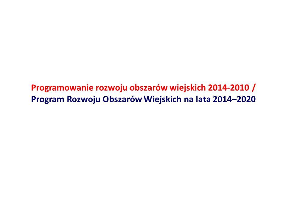Programowanie rozwoju obszarów wiejskich 2014-2010 / Program Rozwoju Obszarów Wiejskich na lata 2014–2020