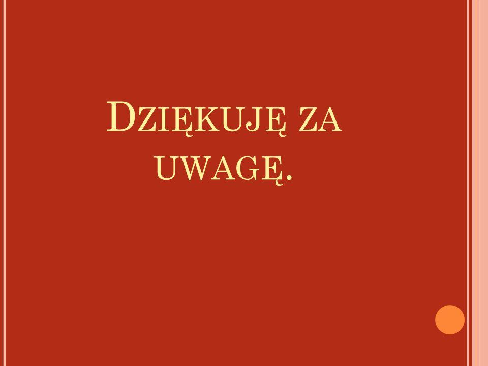 D ZIĘKUJĘ ZA UWAGĘ.