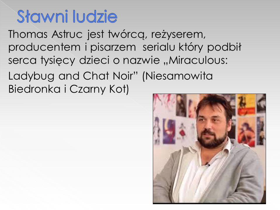 """Thomas Astruc jest twórcą, reżyserem, producentem i pisarzem serialu który podbił serca tysięcy dzieci o nazwie """"Miraculous: Ladybug and Chat Noir (Niesamowita Biedronka i Czarny Kot)"""