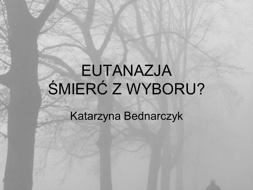 W poszukiwaniu definicji Pojęcie eutanazji - coraz bardziej wieloznaczne –eutanazja, –kryptanazja –autotanazja –dystanazja –ortotanazja –eutanazja neonatalna, eugeniczna, ekonomiczna itp.