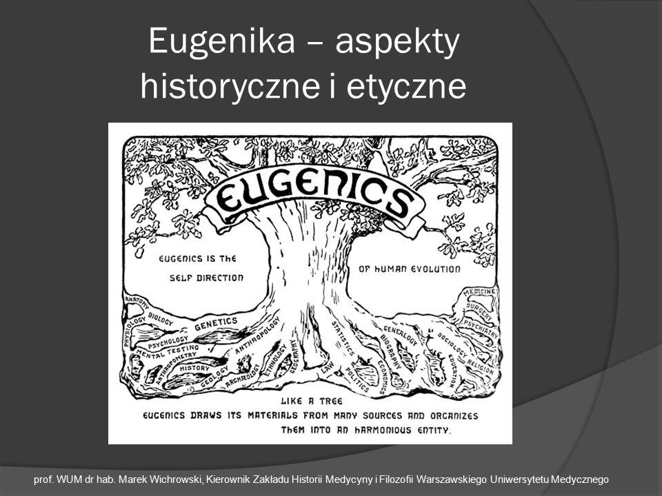Eugenika – aspekty historyczne i etyczne prof. WUM dr hab. Marek Wichrowski, Kierownik Zakładu Historii Medycyny i Filozofii Warszawskiego Uniwersytet