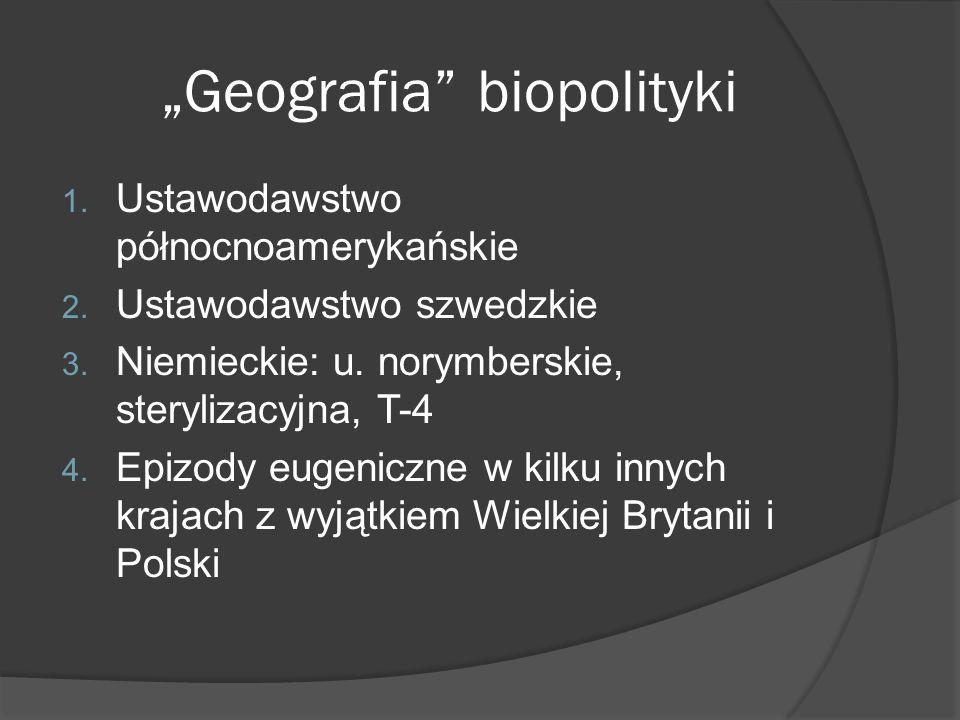 """""""Geografia"""" biopolityki 1. Ustawodawstwo północnoamerykańskie 2. Ustawodawstwo szwedzkie 3. Niemieckie: u. norymberskie, sterylizacyjna, T-4 4. Epizod"""
