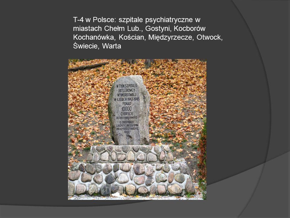 T-4 w Polsce: szpitale psychiatryczne w miastach Chełm Lub., Gostyni, Kocborów Kochanówka, Kościan, Międzyrzecze, Otwock, Świecie, Warta