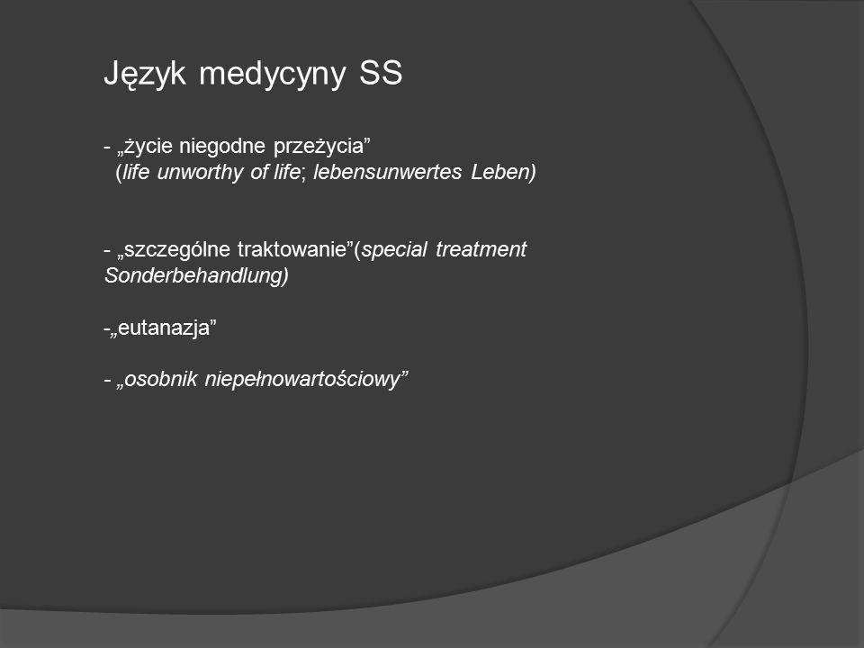 """Język medycyny SS - """"życie niegodne przeżycia (life unworthy of life; lebensunwertes Leben) - """"szczególne traktowanie (special treatment Sonderbehandlung) -""""eutanazja - """"osobnik niepełnowartościowy"""