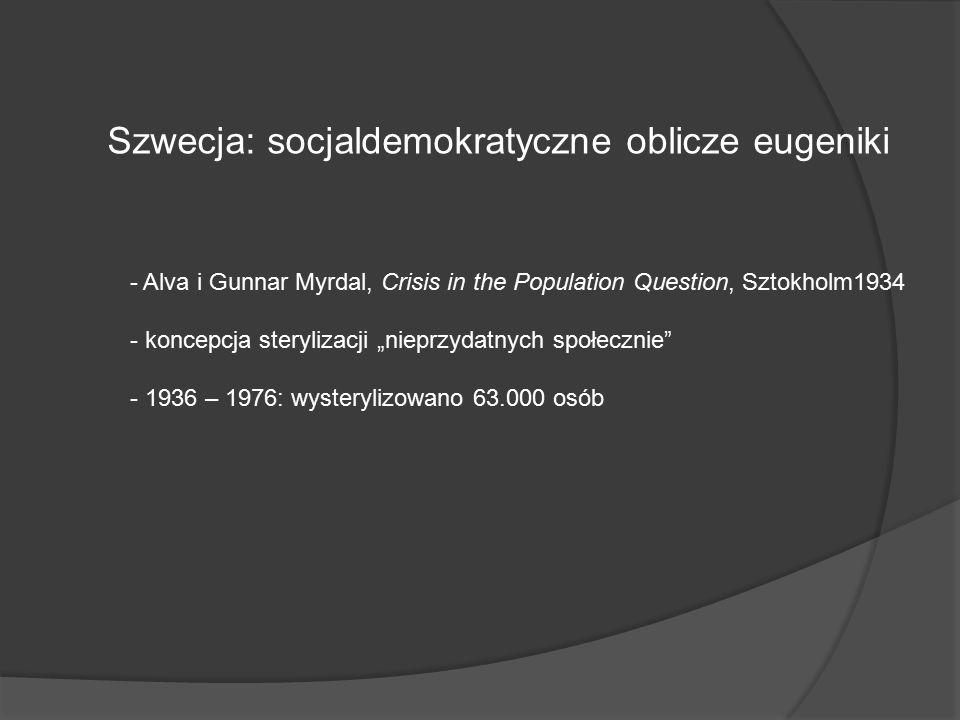 """Szwecja: socjaldemokratyczne oblicze eugeniki - Alva i Gunnar Myrdal, Crisis in the Population Question, Sztokholm1934 - koncepcja sterylizacji """"nieprzydatnych społecznie - 1936 – 1976: wysterylizowano 63.000 osób"""