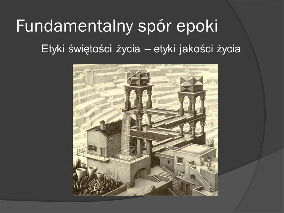 Fundamentalny spór epoki Etyki świętości życia – etyki jakości życia