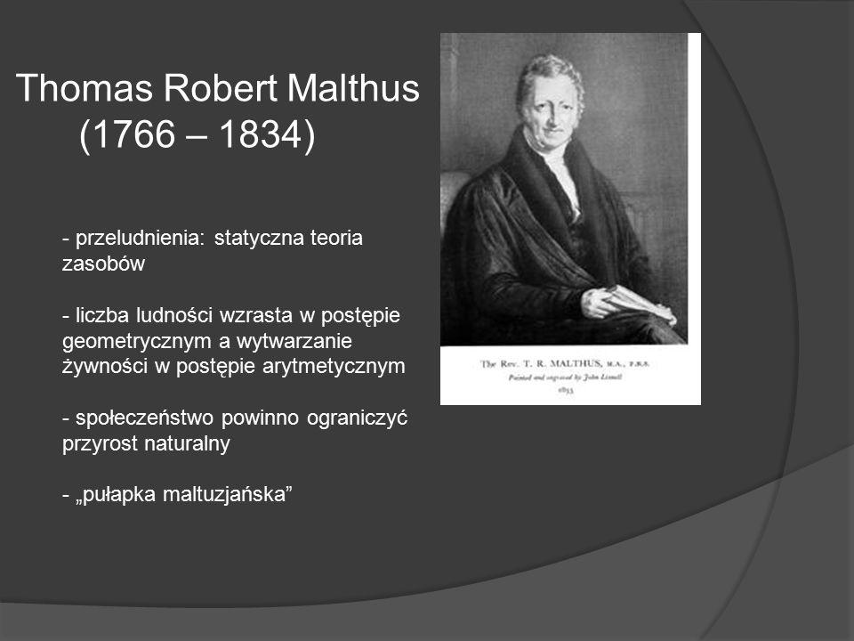 """Thomas Robert Malthus (1766 – 1834) - przeludnienia: statyczna teoria zasobów - liczba ludności wzrasta w postępie geometrycznym a wytwarzanie żywności w postępie arytmetycznym - społeczeństwo powinno ograniczyć przyrost naturalny - """"pułapka maltuzjańska"""