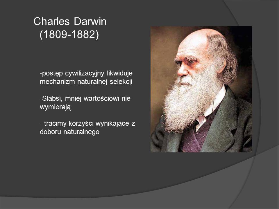 Charles Darwin (1809-1882) -postęp cywilizacyjny likwiduje mechanizm naturalnej selekcji -Słabsi, mniej wartościowi nie wymierają - tracimy korzyści wynikające z doboru naturalnego