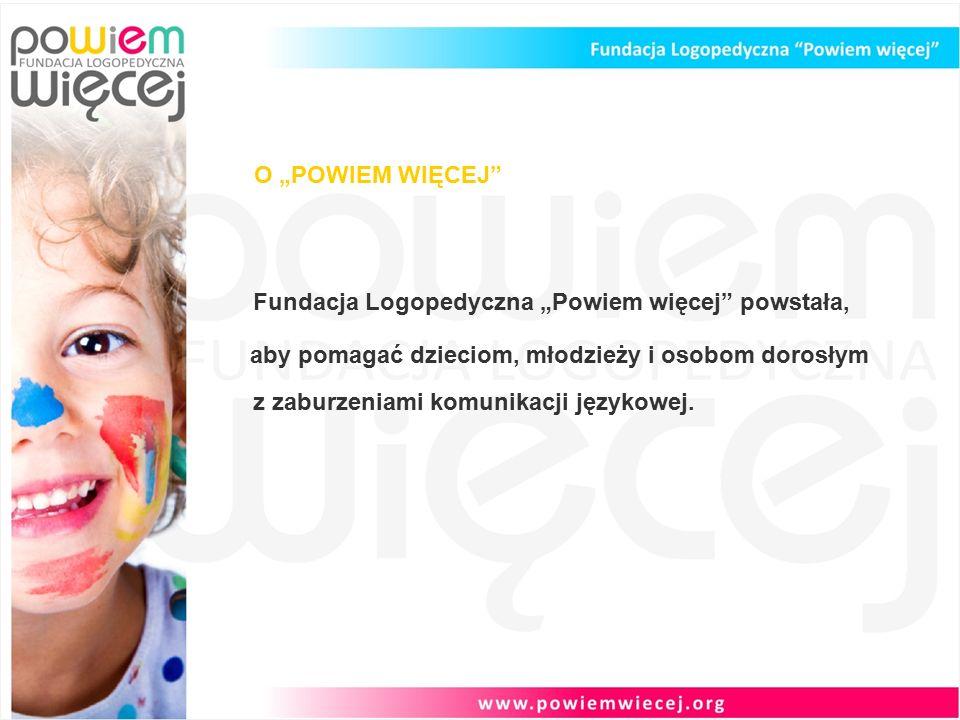 """O """"POWIEM WIĘCEJ Fundacja Logopedyczna """"Powiem więcej powstała, aby pomagać dzieciom, młodzieży i osobom dorosłym z zaburzeniami komunikacji językowej."""