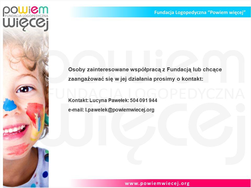 Osoby zainteresowane współpracą z Fundacją lub chcące zaangażować się w jej działania prosimy o kontakt: Kontakt: Lucyna Pawełek: 504 091 944 e-mail: l.pawelek@powiemwiecej.org