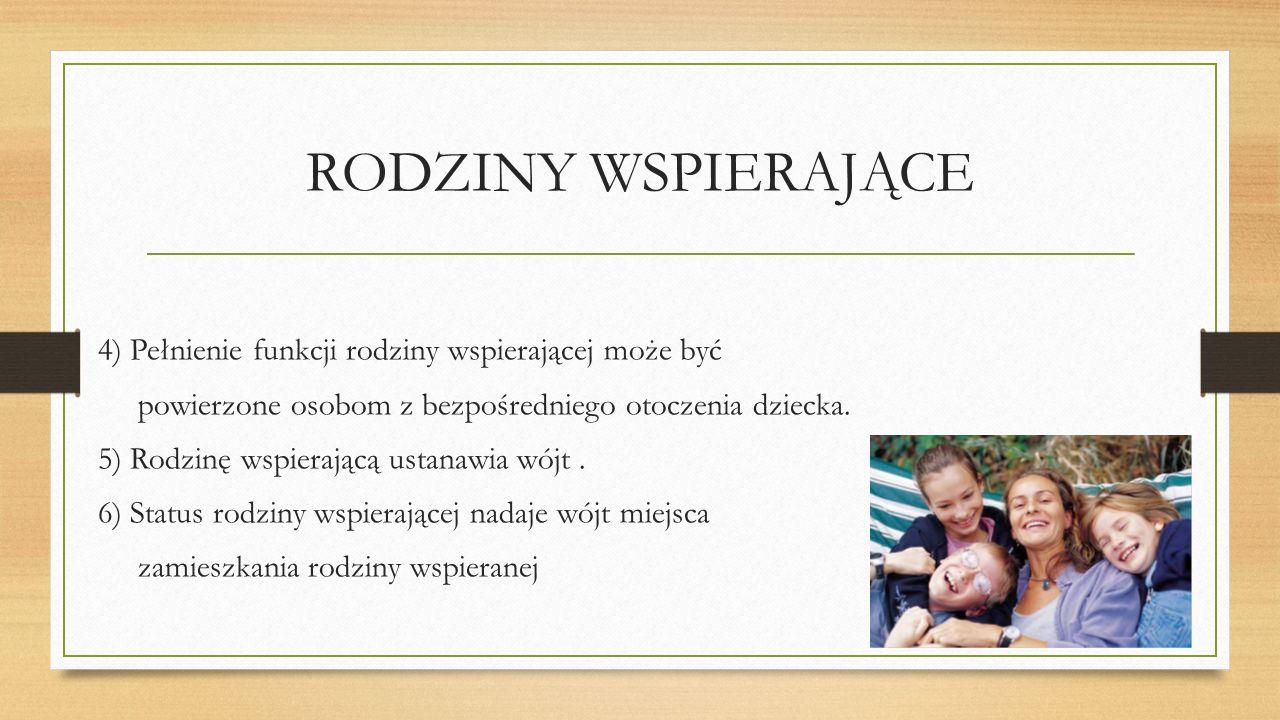 RODZINY WSPIERAJĄCE 4) Pełnienie funkcji rodziny wspierającej może być powierzone osobom z bezpośredniego otoczenia dziecka.