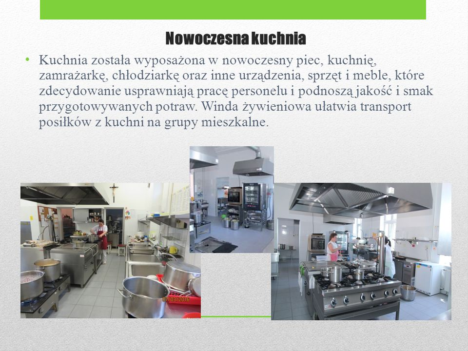 Nowoczesna kuchnia Kuchnia została wyposażona w nowoczesny piec, kuchnię, zamrażarkę, chłodziarkę oraz inne urządzenia, sprzęt i meble, które zdecydow